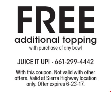 Free additional topping with purchase of any bowl. With this coupon. Not valid with other offers. Valid at Sierra Highway location only. Offer expires 6-23-17.