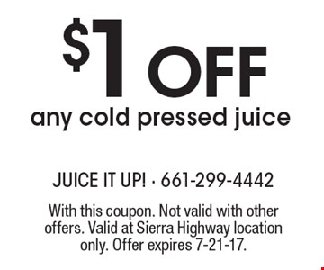 $1 Off any cold pressed juice. With this coupon. Not valid with other offers. Valid at Sierra Highway location only. Offer expires 7-21-17.