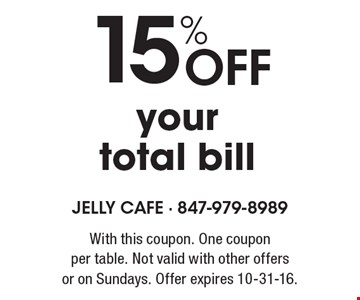 15% OFF your total bill. With this coupon. One coupon per table. Not valid with other offers or on Sundays. Offer expires 10-31-16.