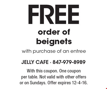 FREE order of beignets with purchase of an entree. With this coupon. One coupon per table. Not valid with other offers or on Sundays. Offer expires 12-4-16.