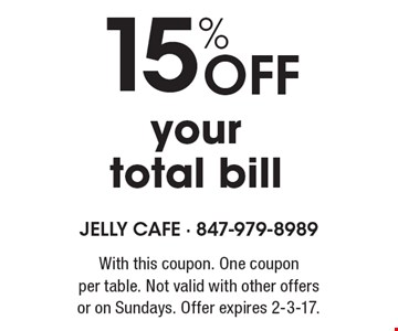15% off your total bill. With this coupon. One coupon per table. Not valid with other offers or on Sundays. Offer expires 2-3-17.