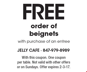 Free order of beignets with purchase of an entree. With this coupon. One coupon per table. Not valid with other offers or on Sundays. Offer expires 2-3-17.