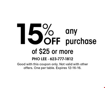 15% OFF any purchase of $25 or more. Good with this coupon only. Not valid with other offers. One per table. Expires 12-16-16.
