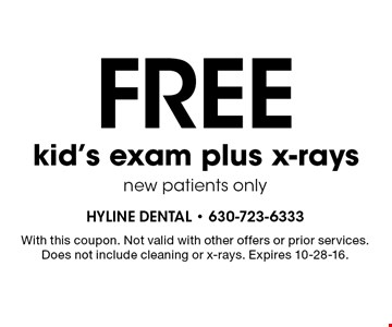 Free kid's exam plus x-rays. New patients only. With this coupon. Not valid with other offers or prior services. Does not include cleaning or x-rays. Expires 10-28-16.