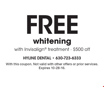 Free whitening with Invisalign® treatment. $500 off. With this coupon. Not valid with other offers or prior services. Expires 10-28-16.