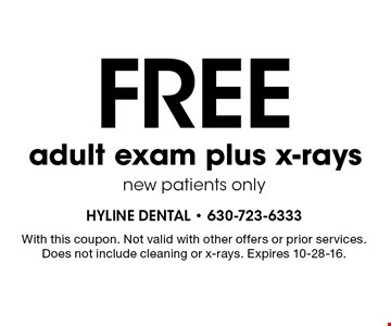 Free adult exam plus x-rays. New patients only. With this coupon. Not valid with other offers or prior services. Does not include cleaning or x-rays. Expires 10-28-16.