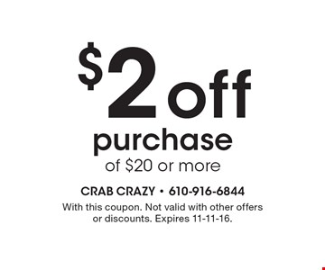 $2 off purchase of $20 or more. With this coupon. Not valid with other offers or discounts. Expires 11-11-16.