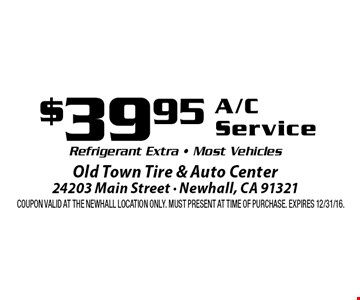 $39.95 A/C Service. Refrigerant Extra. Most Vehicles. Coupon valid at the Newhall Location only. Must present at time of purchase. Expires 12/31/16.