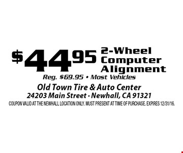 $44.95 2-Wheel Computer Alignment. Reg. $69.95. Most Vehicles. Coupon valid at the Newhall Location only. Must present at time of purchase. Expires 12/31/16.