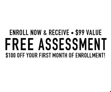 Free Assessment $100 OFF YOUR FIRST MONTH OF ENROLLMENT! Enroll Now & Receive - $99 Value