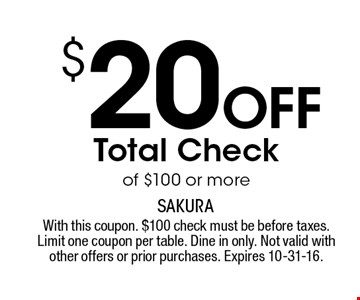$20 off total check of $100 or more. With this coupon. $100 check must be before taxes. Limit one coupon per table. Dine in only. Not valid with other offers or prior purchases. Expires 10-31-16.