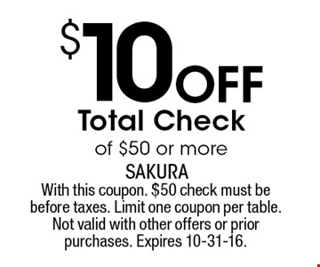 $10 off total check of $50 or more. With this coupon. $50 check must be before taxes. Limit one coupon per table. Not valid with other offers or prior purchases. Expires 10-31-16.