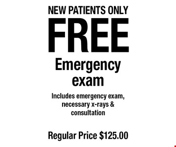 Free Emergency exam. Includes emergency exam, necessary x-rays & consultation. Regular price $125. New patients only. Offers not to be used in conjunction with any other offers or reduced fee plans