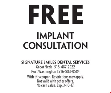 Free Implant Consultation. With this coupon. Restrictions may apply. Not valid with other offers. No cash value. Exp. 3-10-17.