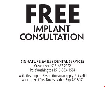 Free implant consultation. With this coupon. Restrictions may apply. Not valid with other offers. No cash value. Exp. 8/18/17.