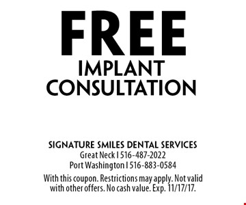 Free implant consultation. With this coupon. Restrictions may apply. Not valid with other offers. No cash value. Exp. 11/17/17.