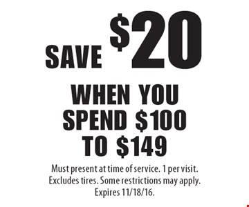 Save $20 when you spend $100 to $149. Must present at time of service. 1 per visit. Excludes tires. Some restrictions may apply. Expires 11/18/16.