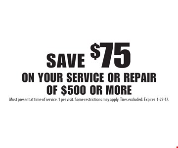 Save $75 on your service or repair of $500 or more. Must present at time of service. 1 per visit. Some restrictions may apply. Tires excluded. Expires1-27-17.