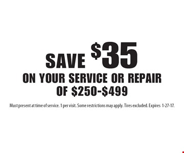 Save $35 on your service or repair of $250-$499. Must present at time of service. 1 per visit. Some restrictions may apply. Tires excluded. Expires1-27-17.