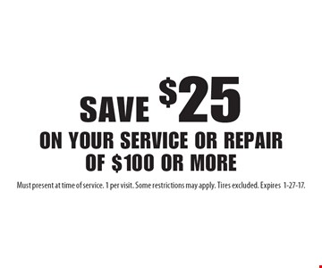 Save $25 on your service or repair of $100 or more. Must present at time of service. 1 per visit. Some restrictions may apply. Tires excluded. Expires1-27-17.