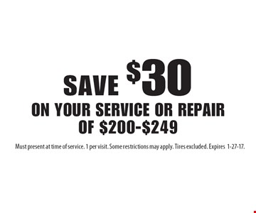 Save $30 on your service or repair of $200-$249. Must present at time of service. 1 per visit. Some restrictions may apply. Tires excluded. Expires1-27-17.