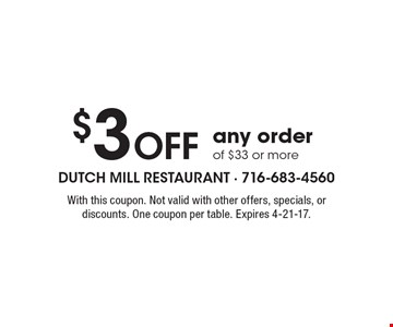 $3 Off any order of $33 or more. With this coupon. Not valid with other offers, specials, or discounts. One coupon per table. Expires 4-21-17.