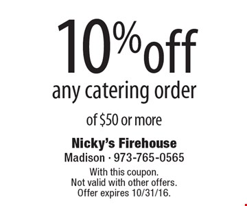 10% off any catering order of $50 or more. With this coupon. Not valid with other offers. Offer expires 10/31/16.