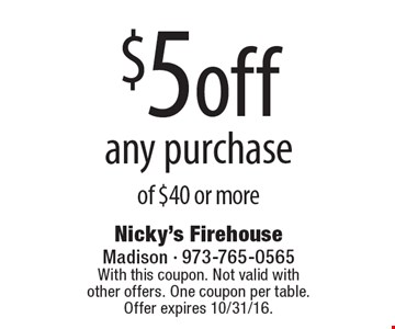 $5 off any purchase of $40 or more. With this coupon. Not valid with other offers. One coupon per table.Offer expires 10/31/16.