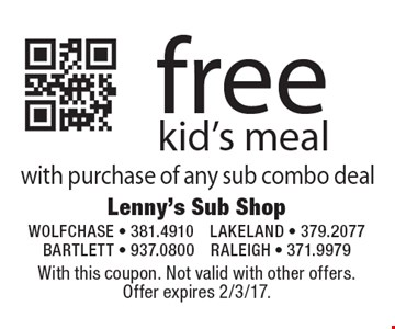 Free kid's meal with purchase of any sub combo deal. With this coupon. Not valid with other offers. Offer expires 2/3/17.