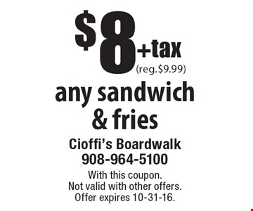 $8+tax any sandwich & fries. With this coupon. Not valid with other offers.Offer expires 10-31-16.