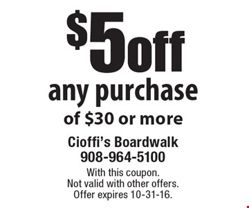 $5off any purchase of $30 or more. With this coupon. Not valid with other offers.Offer expires 10-31-16.