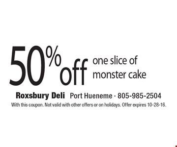 50% off one slice of monster cake. With this coupon. Not valid with other offers or on holidays. Offer expires 10-28-16.