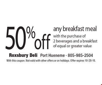 50% off any breakfast meal with the purchase of 2 beverages and a breakfast of equal or greater value. With this coupon. Not valid with other offers or on holidays. Offer expires 10-28-16.