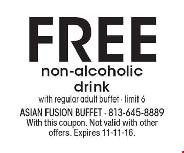 FREE non-alcoholic drink with regular adult buffet - limit 6. With this coupon. Not valid with other offers. Expires 11-11-16.
