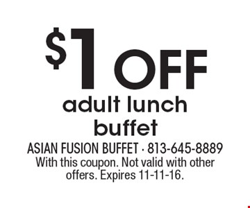 $1 OFF adult lunch buffet. With this coupon. Not valid with other offers. Expires 11-11-16.
