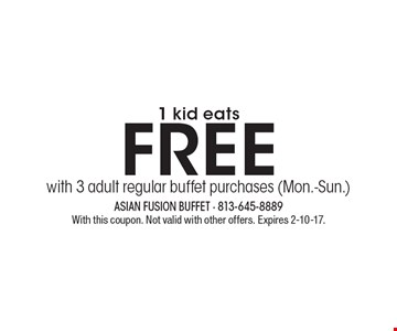 1 kid eats FREE with 3 adult regular buffet purchases (Mon.-Sun.). With this coupon. Not valid with other offers. Expires 2-10-17.