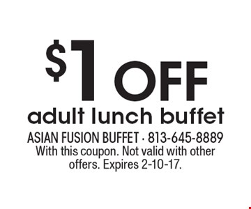 $1 OFF adult lunch buffet. With this coupon. Not valid with other offers. Expires 2-10-17.