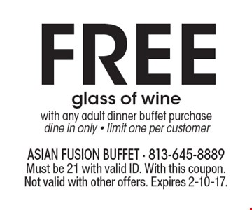 FREE glass of wine with any adult dinner buffet purchase. dine in only - limit one per customer. Must be 21 with valid ID. With this coupon. Not valid with other offers. Expires 2-10-17.