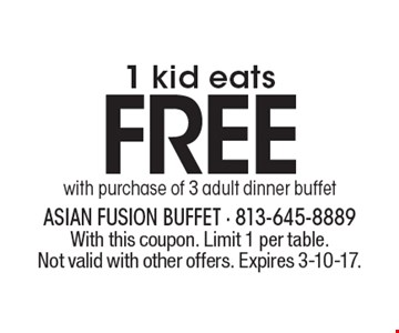 1 kid eats FREE with purchase of 3 adult dinner buffet. With this coupon. Limit 1 per table. Not valid with other offers. Expires 3-10-17.