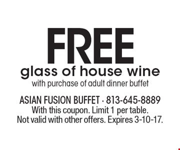 FREE glass of house wine with purchase of adult dinner buffet. With this coupon. Limit 1 per table. Not valid with other offers. Expires 3-10-17.