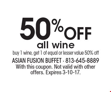 50% OFF all wine buy 1 wine, get 1 of equal or lesser value 50% off. With this coupon. Not valid with other offers. Expires 3-10-17.