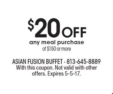 $20 off any meal purchase of $150 or more. With this coupon. Not valid with other offers. Expires 5-5-17.