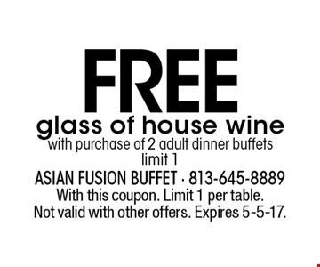 Free glass of house wine with purchase of 2 adult dinner buffets. Limit 1. With this coupon. Limit 1 per table. Not valid with other offers. Expires 5-5-17.