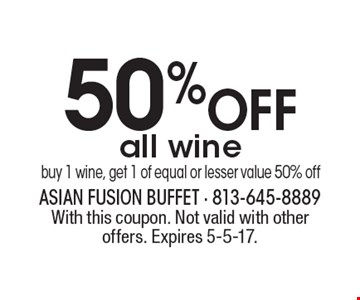 50% off all wine. Buy 1 wine, get 1 of equal or lesser value 50% off. With this coupon. Not valid with other offers. Expires 5-5-17.