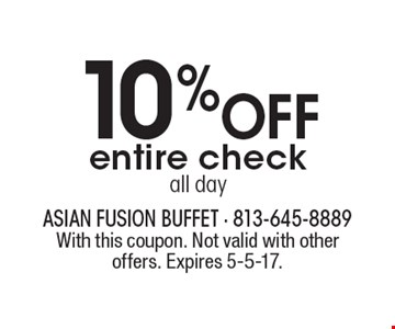 10% off entire check. All day. With this coupon. Not valid with other offers. Expires 5-5-17.
