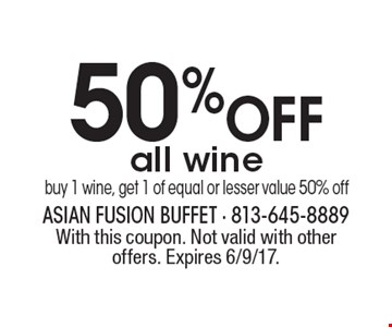 50% OFF all wine buy 1 wine, get 1 of equal or lesser value 50% off. With this coupon. Not valid with other offers. Expires 6/9/17.