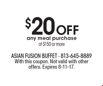 $20OFF any meal purchase of $150 or more. With this coupon. Not valid with other offers. Expires 8-11-17.