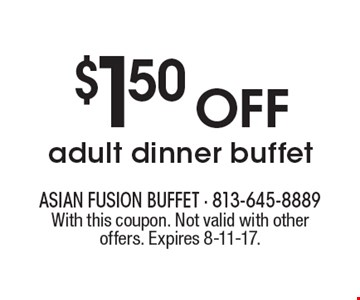 $1.50 OFF adult dinner buffet. With this coupon. Not valid with other offers. Expires 8-11-17.