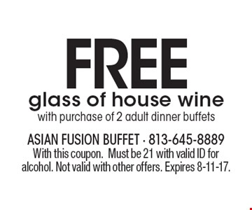 FREE glass of house wine with purchase of 2 adult dinner buffets. With this coupon. Must be 21 with valid ID for alcohol. Not valid with other offers. Expires 8-11-17.