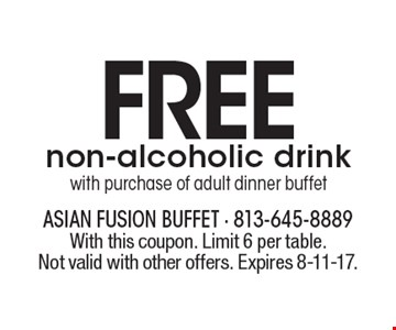 FREE non-alcoholic drink with purchase of adult dinner buffet. With this coupon. Limit 6 per table. Not valid with other offers. Expires 8-11-17.